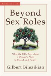 Beyond Sex Roles: What the Bible Says about a Woman's Place in Church and Family, Edition 3