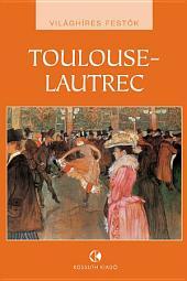 Toulouse-Lautrec: Világhíres festők