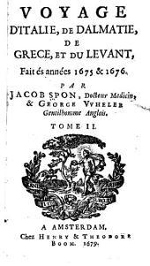 Voyage d'Italie, de Dalmatie, de Grece, et du Levant: fait aux années 1675 & 1676, Volume2