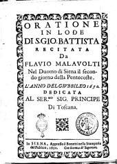 Oratione in lode di s. Gio. Battista recitata fa Flavio Malavolti nel Duomo di Siena il secondo giorno della Pentecoste. L'anno del giubileo 1650 dedicata al ser.mo sig. principe di Toscana