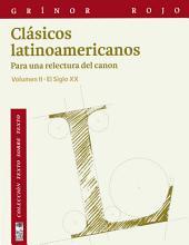 Clásicos latinoamericanos Vol. II: Para una relectura del canon. El siglo XX. Vol. II