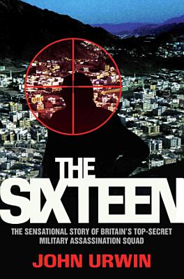 The Sixteen   The Sensational Story of Britain s Top Secret Military Assassination Squad