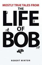 Mostly True Tales from the Life of Bob