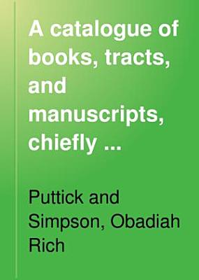 A Catalogue Of Books Tracts And Manuscripts Chiefly Relating To North And South America Many From The Collection Of The Late Mr Obadiah Rich