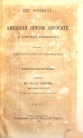 The Occident, and American Jewish advocate, ed. by I. Leeser: Volume 25