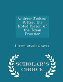 Andrew Jackson Potter  the Noted Parson of the Texan Frontier   Scholar s Choice Edition PDF