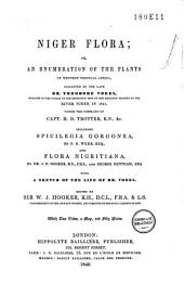 Niger Flora; Or, An Enumeration of the Plants of Western Tropical Africa, Collected by the Late Dr. Theodore Vogel, Botanist to the Voyage of the Expedition Sent by Her Britannic Majesty to the River Niger in 1841, Under the Command of Capt. H. D. Trotter, R.N., &c: Including Spicilegia Gorgonea, by P. B. Webb, Esq., and Flora Nigritiana by Dr. J. D. Hooker ... and George Bentham, Esq. with a Sketch of the Life of Dr. Vogel