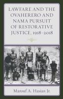 Lawfare and the Ovaherero and Nama Pursuit of Restorative Justice  1918   2018 PDF