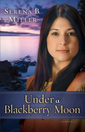 Under a Blackberry Moon (Northwoods Dreams Book #2): A Novel