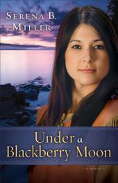 Under a Blackberry Moon ( Book #2): A Novel