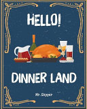 Hello  Dinner Land