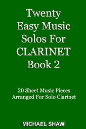 Twenty Easy Music Solos For Clarinet Book 2: 20 Sheet Music Pieces For Clarinet