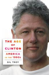 The Age of Clinton: America in the 1990s