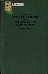The Law of Vital Transfusion and the Phenomenon of Consciousness: An Account of the Necessity for and Probable Origin of the Development of Sex and of the Development of the Conscious State in the Evolution of the Organic World, with a Preliminary Statement of Fundamental Cosmical Principles
