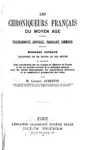 Les chroniqueurs français du moyen age: Villehardouin, Joinville, Froissart, Commines; nouveaux extraits