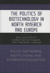 The Politics of Biotechnology in North America and Europe: Policy Networks, Institutions and Internationalization