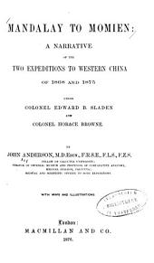 Mandalay to Momien: A Narrative of the Two Expeditions to Western China of 1868 and 1875, Under Colonel Edward B. Sladen and Colonel Horace Browne