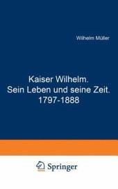 Kaiser Wilhelm: Sein Leben und seine Zeit, 1797-1888