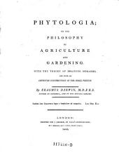 Phytologia, or the philosophy of agriculture and gardening; with the theory of draining morasses and with an improved construction of the drill plough
