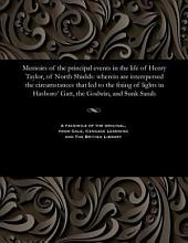Memoirs of the principal events in the life of Henry Taylor, wherein are interspersed the circumstances that led to the fixing of lights in Hasboro' Gatt, the Godwin, and Sunk Sands