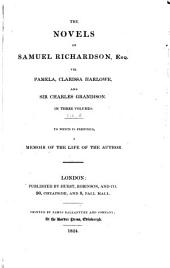 The Novels of Samuel Richardson, Esq: Viz. Pamela, Clarissa Harlowe, and Sir Charles Grandison in Three Volumes, to which is Prefixed a Memoir of the Life of the Author, Volume 2
