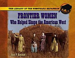 Frontier Women Who Helped Shape the American West PDF