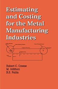 Estimating and Costing for the Metal Manufacturing Industries PDF