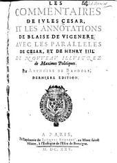 Les commentaires de Jules César et les annotationes de Blaise de Vigenere: Avec les parallèles de César et de Henry IIII de nouveau illustrez de maximes politiques