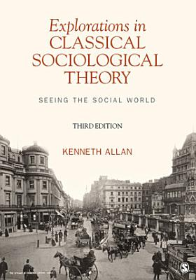 Explorations in Classical Sociological Theory  Seeing the Social World