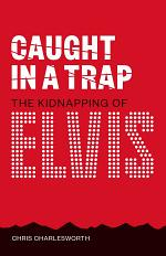 Caught In A Trap: Kidnapping Elvis