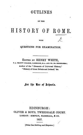 Outlines of the history of Rome  With questions for examination  Edited by H  White PDF