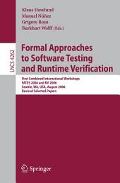 Formal Approaches to Software Testing and Runtime Verification: First Combined International Workshops FATES 2006 and RV 2006, Seattle, WA, USA, August 15-16, 2006, Revised Selected Papers