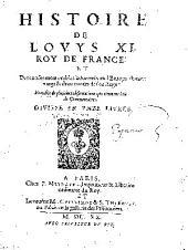 Histoire de Lovys XI, roy de France: Et des choses memorables aduennuës de son regne. Enrichie de plusieurs obseruations qui tiennent lieu de commentaires. Divisee en vnze livres