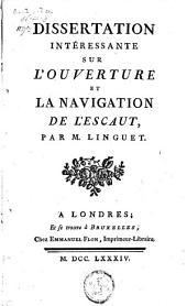 Dissertation intéressante sur l'ouverture et la navigation de l'Escaut par M. Linguet