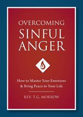 Overcoming Sinful Anger: How to Master Your Emotions and Bring Peace to Your Life