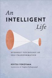 Intelligent Life: Buddhist Psychology of Self-Transformation