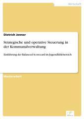 Strategische und operative Steuerung in der Kommunalverwaltung: Einführung der Balanced Scorecard im Jugendhilfebereich