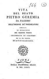 Vita del beato Pietro Geremia da Palermo dell'ordine de' Predicatori: pubblicata in occasione del solenne triduo celebrato in Colorno per la sua gloriosa beatificazione