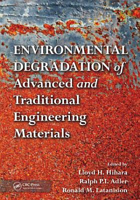Environmental Degradation of Advanced and Traditional Engineering Materials PDF
