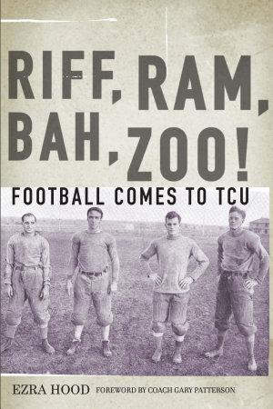 Riff  Ram  Bah  Zoo  Football Comes to TCU PDF