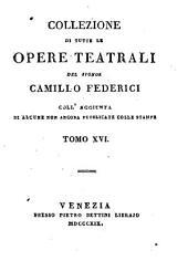 Collezione di tutte le opere teatrali: coll'aggiunta di alcune non ancora pubblicate colle stampe, Volume 16