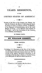 A Year's Residence in the United States of America: Treating of the Face of the Country, the Climate, the Soil, the Products, the Mode of Cultivating the Land, the Prices of the Land, of Labour, of Food, of Raiment; of the Expenses of House-keeping, and of the Usual Manner of Living; of the Manners and Customs of the People; and of the Institutions of the Country, Civil, Political, and Religious; in Three Parts