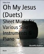 Oh My Jesus (Duets): Sheet Music for Various Solo Instruments & Piano