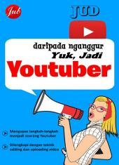 Daripada Nganggur, Yuk Jadi Youtuber
