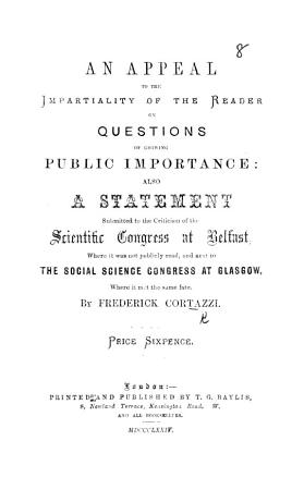 An Appeal to the Impartiality of the Reader on Questions of Growing Public Importance  also a Statement submitted to the criticism of the Scientific Congress at Belfast  where it was not publicly read  and next to the Social Science Congress at Glasgow  where it met the same fate PDF