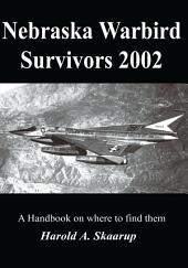 Nebraska Warbird Survivors 2002: A Handbook on where to find them