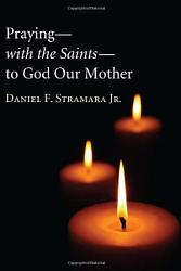 Praying With The Saints To God Our Mother Book PDF