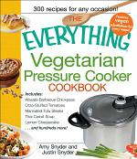 The Everything Vegetarian Pressure Cooker Cookbook