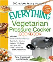 The Everything Vegetarian Pressure Cooker Cookbook PDF