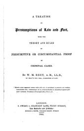 A Treatise on Presumptions of Law and Fact: With the Theory and Rules of Presumptive Or Circumstantial Proof in Criminal Cases